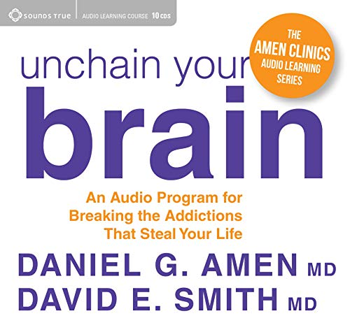 Unchain Your Brain: An Audio Program for Breaking the Addictions That Steal Your Life: Daniel G. ...
