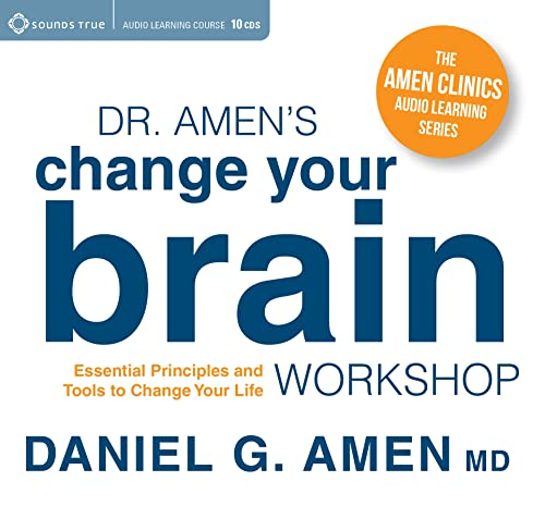 Dr. Amen S Change Your Brain Workshop: Essential Principles and Tools to Change Your Life (Compact ...