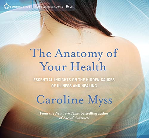 The Anatomy of Your Health: Essential Insights on the Hidden Causes of Illness and Healing (Compact...