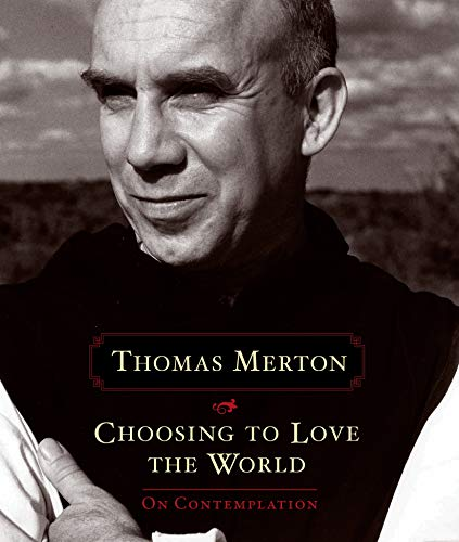 Choosing to Love the World: On Contemplation: Thomas Merton