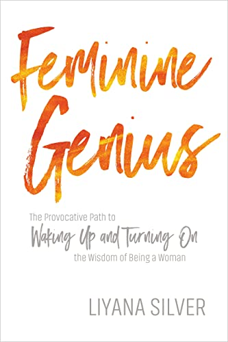 9781622038299: Feminine Genius: The Provocative Path to Waking Up and Turning On the Wisdom of Being a Woman