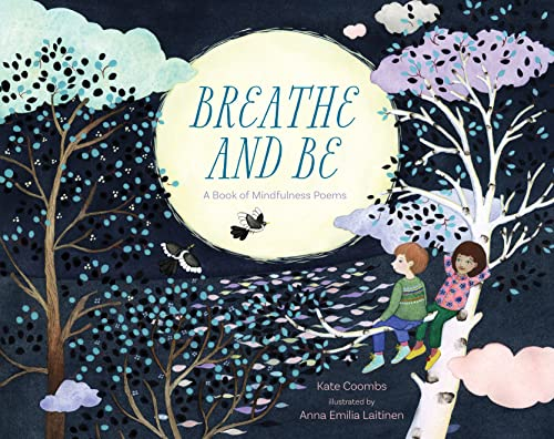 Breathe and Be: A Book of Mindfulness Poems: Kate Coombs