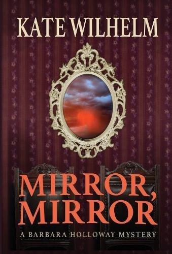 Mirror, Mirror: A Barbara Holloway Mystery (Barbara Holloway Novels): Kate Wilhelm