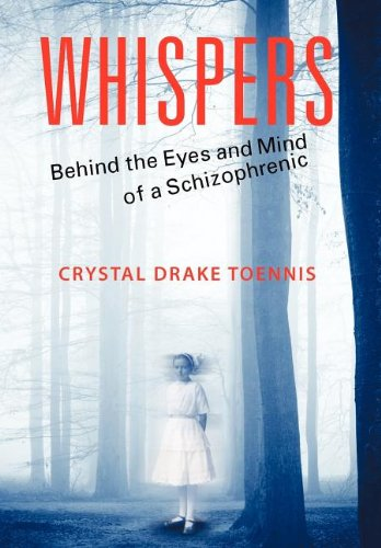 9781622120345: Whispers: Behind the Eyes and Mind of a Schizophrenic