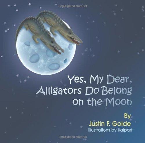 9781622121885: Yes, My Dear, Alligators Do Belong on the Moon