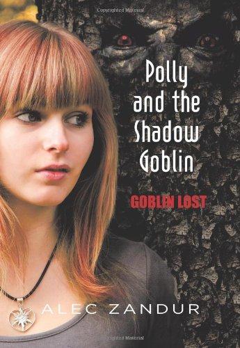 Polly and the Shadow Goblin: Goblin Lost: Alec Zandur
