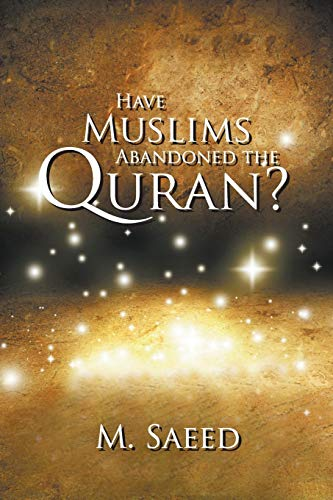 Have Muslims Abandoned the Quran?: M. Saeed