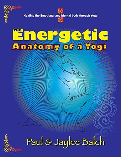 9781622123506: The Energetic Anatomy of a Yogi: Healing the Emotional and Mental Body Through Yoga