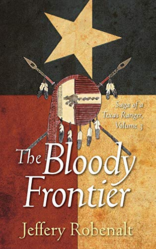 The Bloody Frontier: Saga of a Texas Ranger: Volume 3: Jeffery Robenalt