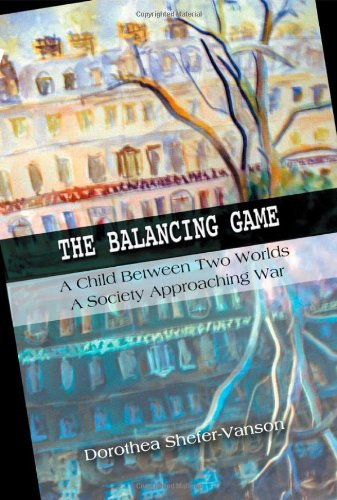 The Balancing Game: A Child Between Two Worlds, a Society Approaching War: Dorothea Shefer-Vanson
