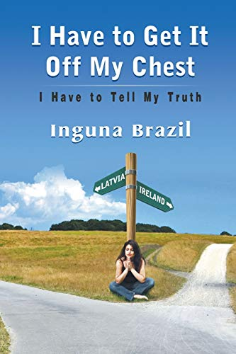 I Have to Get It Off My Chest - I Have to Tell My Truth: Inguna Brazil