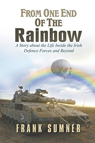 9781622129768: From One End of the Rainbow: A Story about the Life Inside the Irish Defence Forces and Beyond