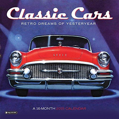 9781622264278: Orange Circle Studio 16-Month 2015 Wall Calendar, Classic Cars : Retro Dreams of Yesteryear (51139)