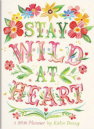 9781622267255: Stay Wild at Heart Take Me With You 2016 Planner