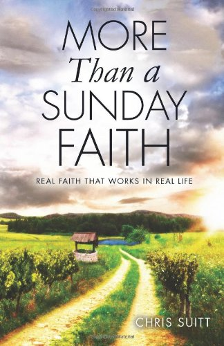 More Than a Sunday Faith: Real Faith That Works In Real Life: Chris Suitt
