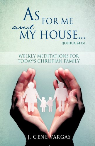 As for Me and My House. (Joshua 24: 15): J. Gene Vargas