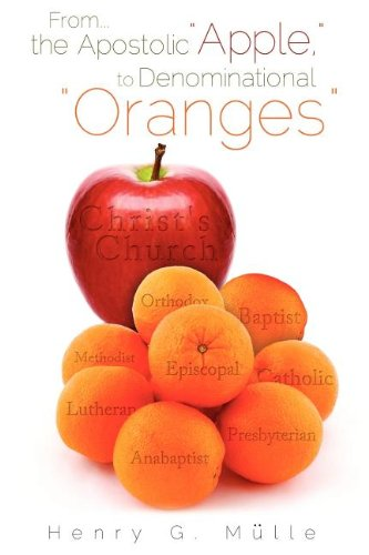 From . . . the Apostolic Apple, to Denominational Oranges: Henry G. Mulle