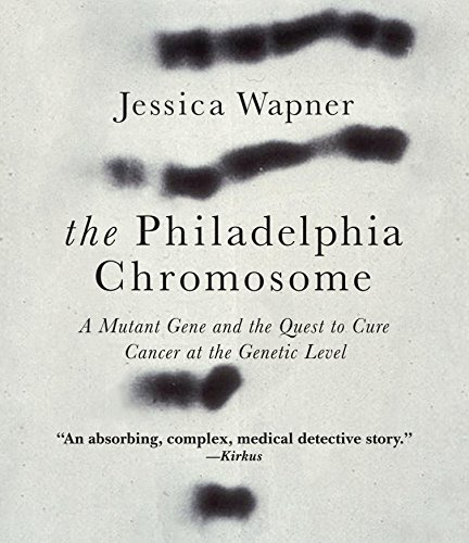 The Philadelphia Chromosome: A Mutant Gene and the Quest to Cure Cancer at the Genetic Level: ...