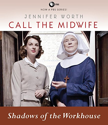 Call the Midwife: Shadows of the Workhouse: Worth, Jennifer