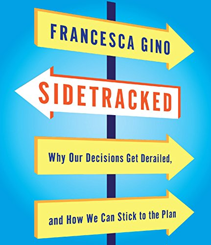 Sidetracked: Why Our Decisions Get Derailed, and How We Can Stick to the Plan (Compact Disc): ...