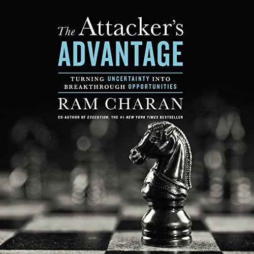 The Attacker S Advantage: Turning Uncertainty Into Breakthrough Opportunities (Compact Disc): Ram ...