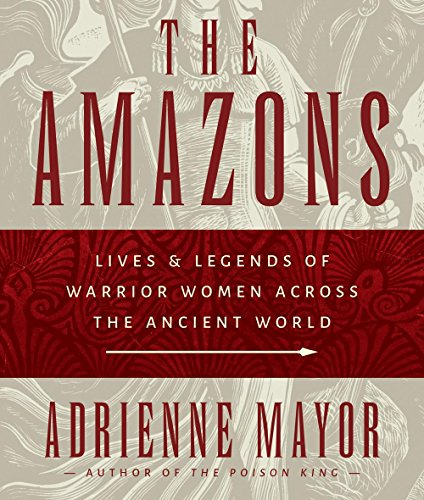 The Amazons: Lives and Legends of Warrior Women Across the Ancient World (Compact Disc): Adrienne ...