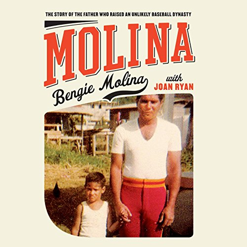 Molina: The Story of the Father Who Raised an Unlikely Baseball Dynasty: Molina, Bengie; Ryan, Joan