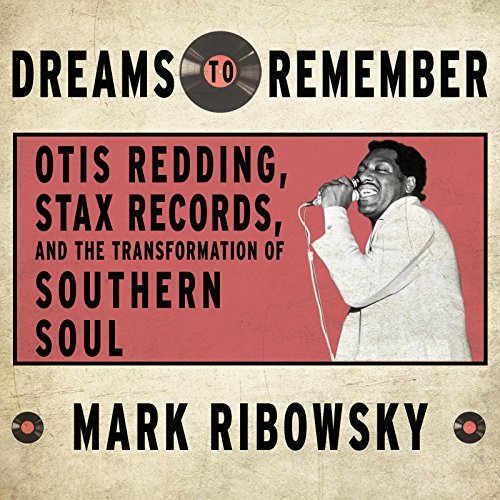 9781622319398: Dreams to Remember: Otis Redding, Stax Records, and the Transformation of Southern Soul