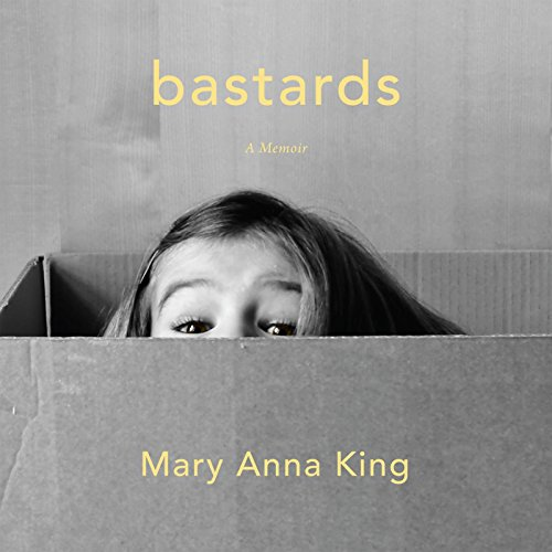 Bastards: A Memoir: King, Mary Anna