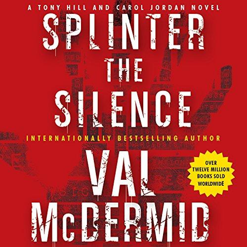 Splinter the Silence: A Tony Hill and Carol Jordan Novel (Compact Disc): Val McDermid