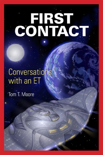 First Contact: Conversations with an ET: Moore, Tom T.
