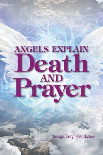 Angels Explain Death and Prayer: Barlow, Cheryl Gaer