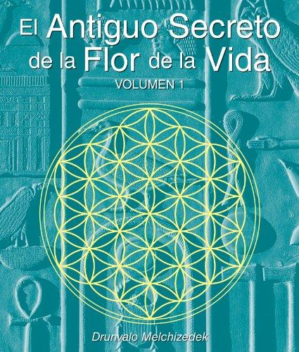 El Secreto Ancestral de la Flor de la Vida, Volumen I = The Ancient Secret of the Flower of Life, ...
