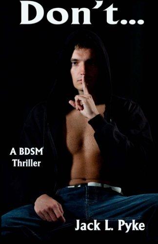 Don't.: A Gay BDSM Thriller: Jack L. Pyke