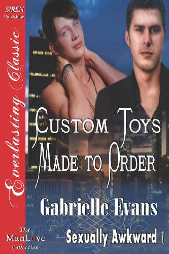 9781622411894: Custom Toys Made to Order [Sexually Awkward 1] (Siren Publishing Everlasting Classic Manlove) (Sexually Awkward: Siren Publishing Everlasting Classic, The Manlove Collection)