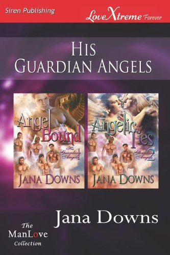 His Guardian Angels Angel Bound: Angelic Ties (Siren Publishing Lovextreme Forever Manlove): Jana ...