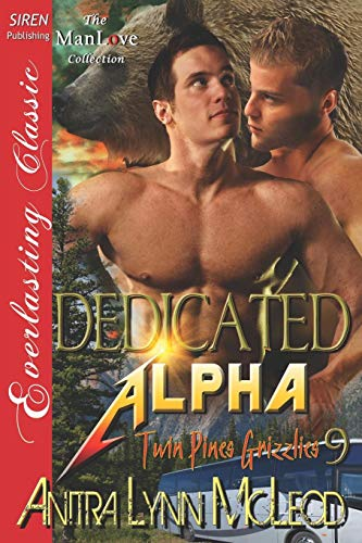 9781622413713: Dedicated Alpha [Twin Pines Grizzlies 9] (Siren Publishing Everlasting Classic Manlove) (Twin Pines Grizzlies - Siren Publishing Everlasting Classic Manlove)