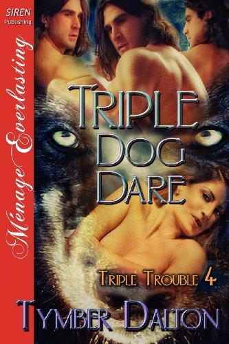Triple Dog Dare [Triple Trouble 4] (Siren Publishing Menage Everlasting): Tymber Dalton