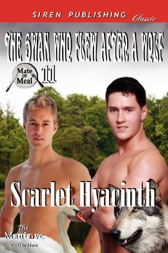 The Swan Who Flew After a Wolf Mate or Meal 11 (Siren Publishing Classic Manlove): Scarlet Hyacinth