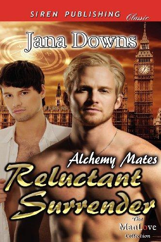 Reluctant Surrender Alchemy Mates 1 (Siren Publishing Classic Manlove): Jana Downs