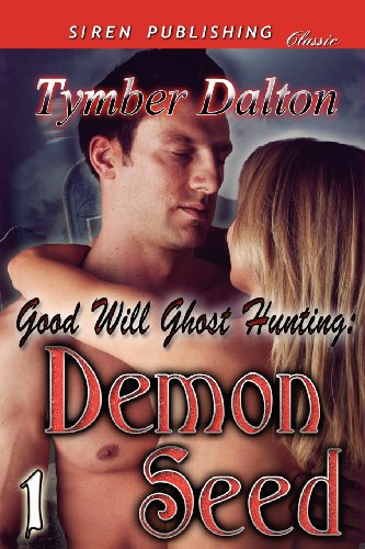 Good Will Ghost Hunting: Demon Seed Good Will Ghost Hunting 1 (Siren Publishing Classic): Tymber ...