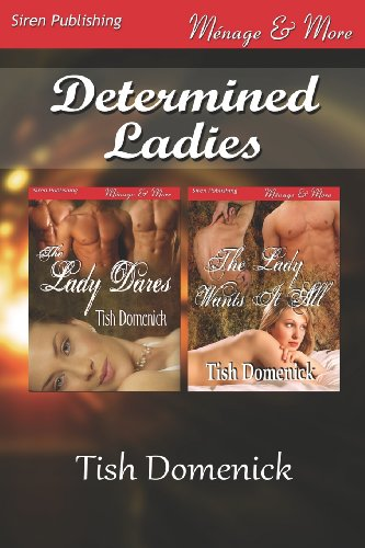 Determined Ladies The Lady Dares: The Lady Wants It All (Siren Publishing Menage and More): Tish ...