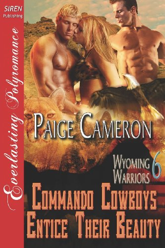9781622418794: Commando Cowboys Entice Their Beauty [Wyoming Warriors 6] (Siren Publishing Everlasting Polyromance) (Wyoming Warriors, Siren Publishing Everlasting Polyromance)