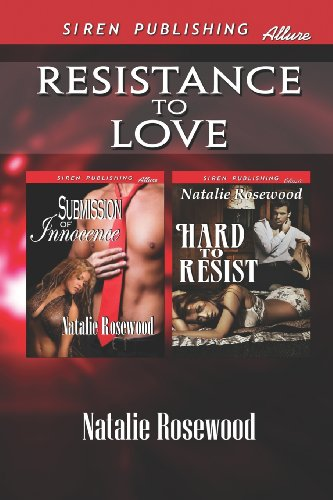 Resistance to Love Submission of Innocence: Hard to Resist (Siren Publishing Allure): Natalie ...
