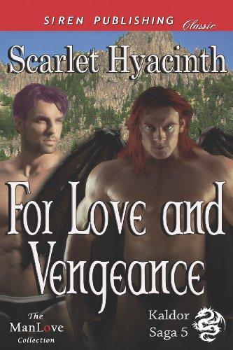 For Love and Vengeance Kaldor Saga 5 (Siren Publishing Classic Manlove): Scarlet Hyacinth