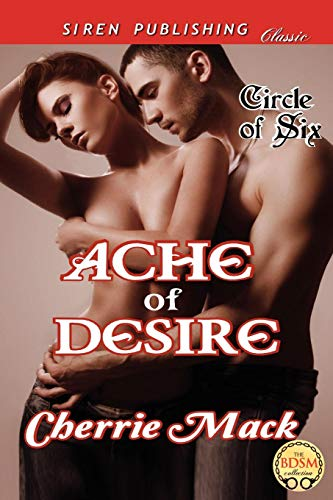 Ache of Desire Circle of Six (Siren Publishing Classic): Cherrie Mack