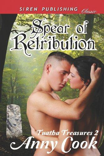 Spear of Retribution Tuatha Treasures 2 (Siren Publishing Classic): Anny Cook