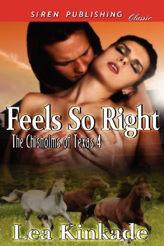 9781622422579: Feels So Right [The Chisholms of Texas 4] (Siren Publishing Classic) (Chisholms of Texas, Siren Publishing Classic)