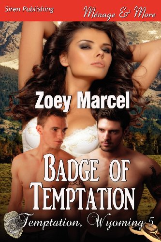 Badge of Temptation Temptation, Wyoming 5 (Siren Publishing Menage and More): Zoey Marcel