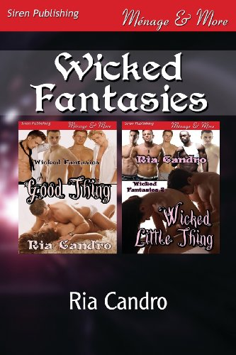 Wicked Fantasies A Good Thing: Wicked Little Thing (Siren Publishing Menage and More): Ria Candro